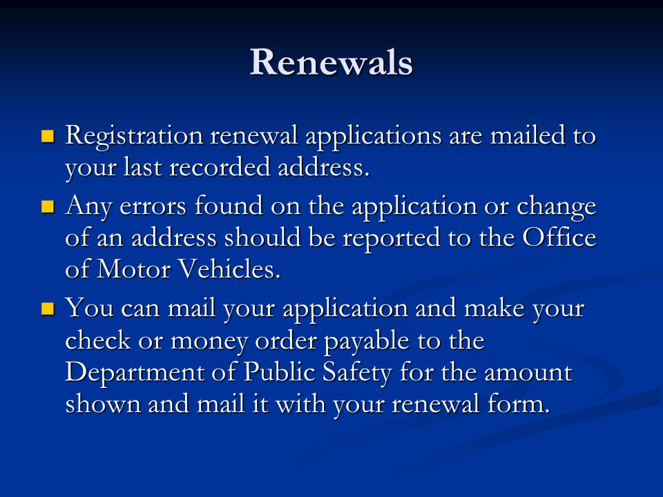 Renewals Registration renewal applications are mailed to your last recorded address.