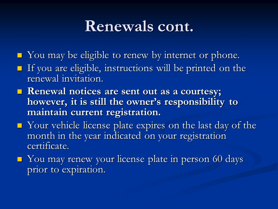 Renewals cont. You may be eligible to renew by internet or phone.