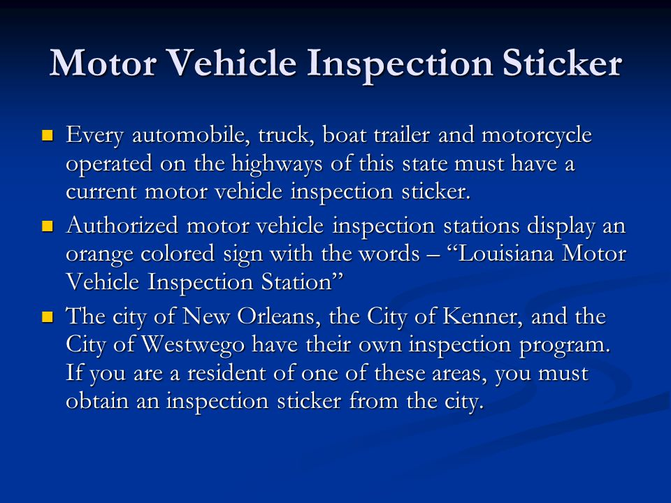 Motor Vehicle Inspection Sticker Every automobile, truck, boat trailer and motorcycle operated on the highways of this state must have a current motor vehicle inspection sticker.
