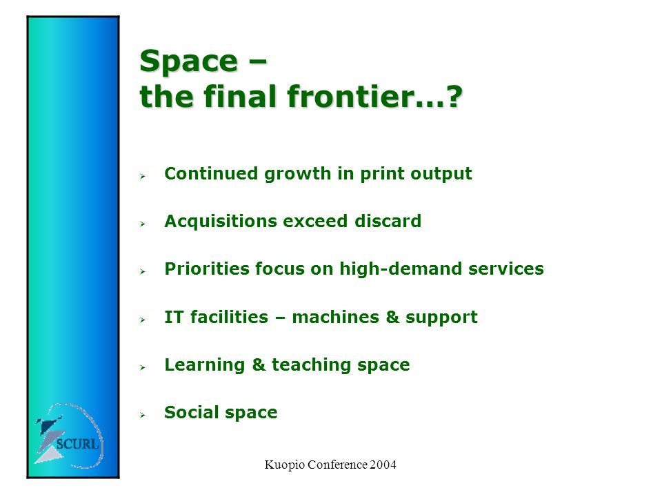 Kuopio Conference 2004 Space – the final frontier….