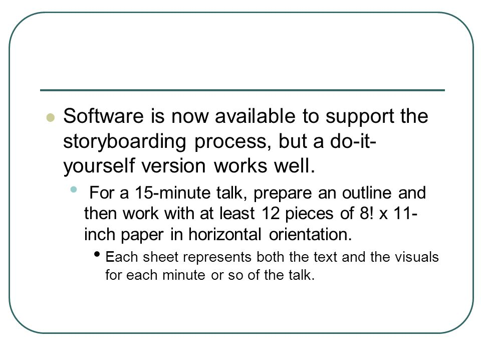 Software is now available to support the storyboarding process, but a do-it- yourself version works well.