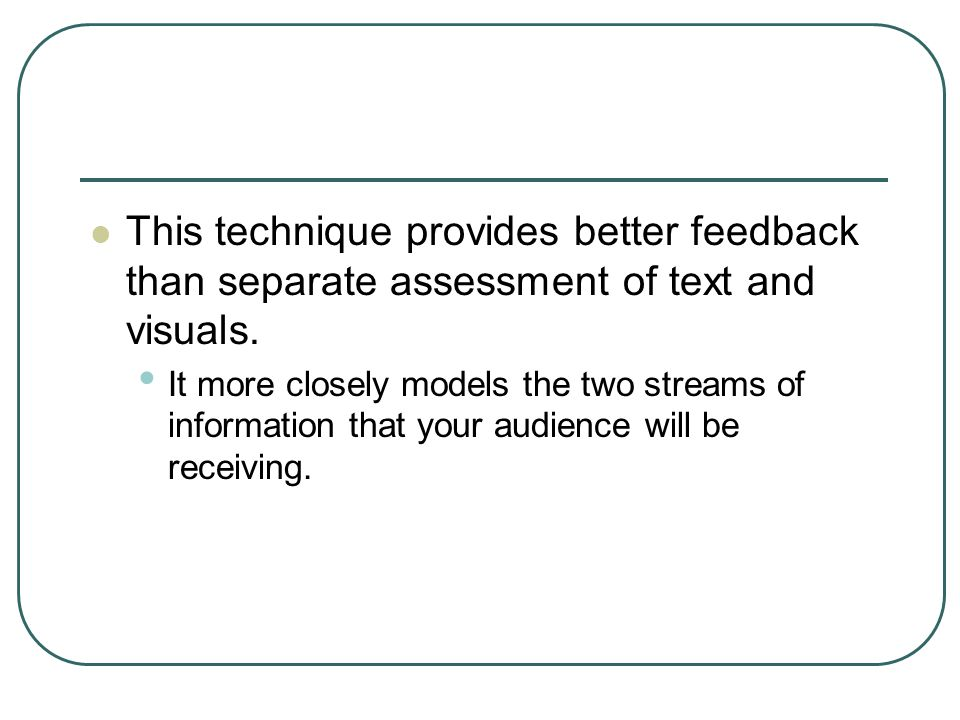 This technique provides better feedback than separate assessment of text and visuals.