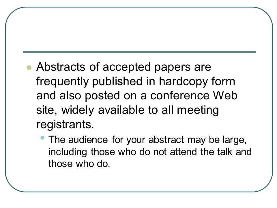 Abstracts of accepted papers are frequently published in hardcopy form and also posted on a conference Web site, widely available to all meeting registrants.