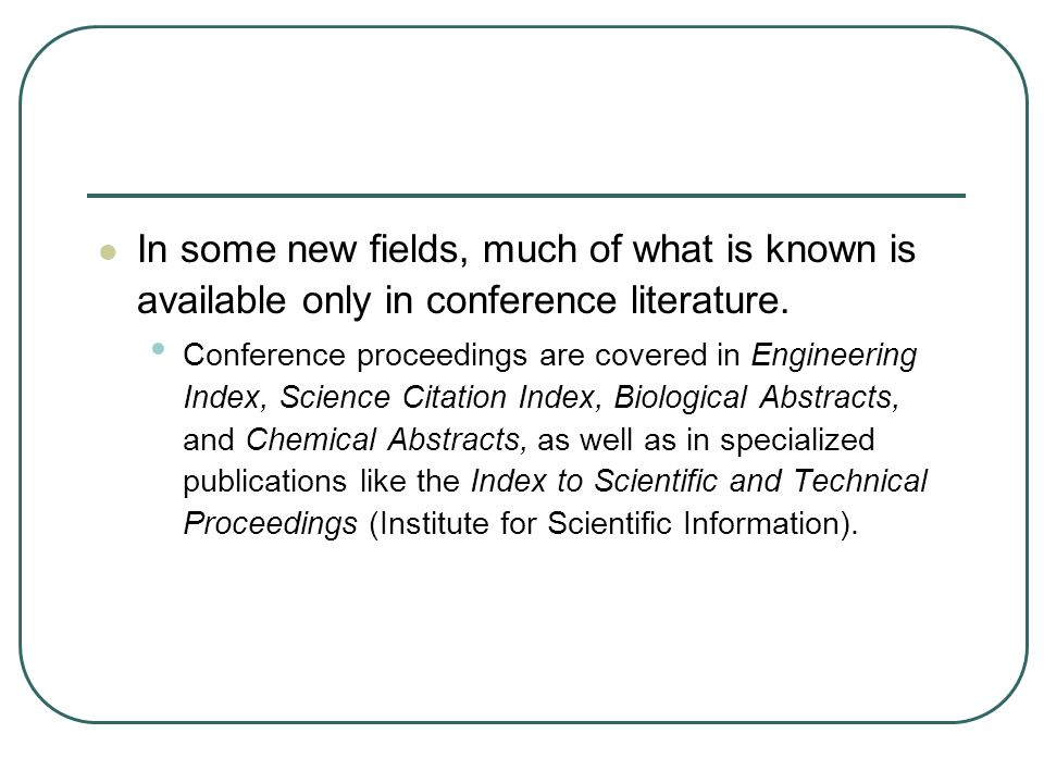In some new fields, much of what is known is available only in conference literature.