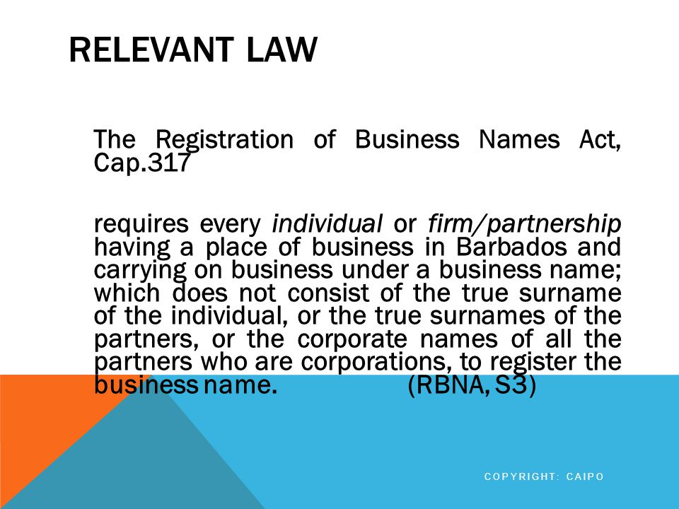 REQUIREMENTS FOR THE REGISTRATION OF BUSINESS NAMES The registered address must be the same that appearing on the company's file.