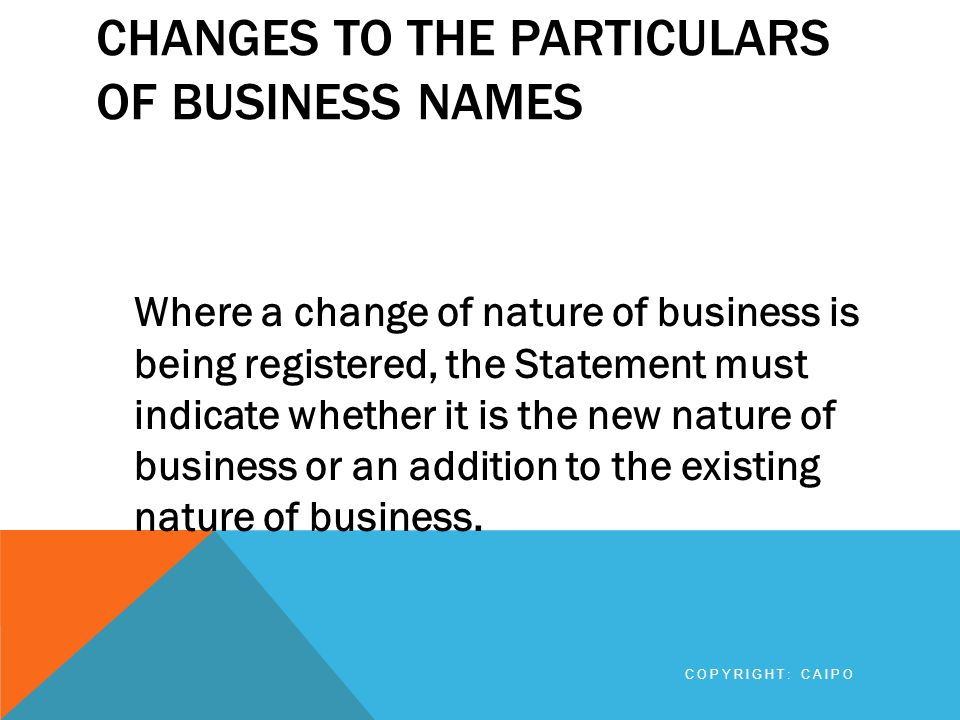 CHANGES TO THE PARTICULARS OF BUSINESS NAMES Where a change of nature of business is being registered, the Statement must indicate whether it is the n