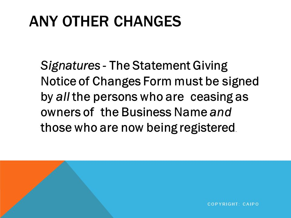 ANY OTHER CHANGES Signatures - The Statement Giving Notice of Changes Form must be signed by all the persons who are ceasing as owners of the Business