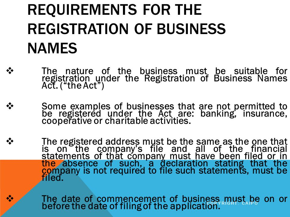 REQUIREMENTS FOR THE REGISTRATION OF BUSINESS NAMES  The nature of the business must be suitable for registration under the Registration of Business