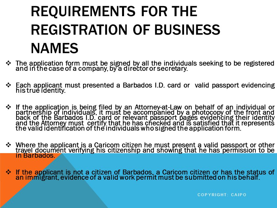 REQUIREMENTS FOR THE REGISTRATION OF BUSINESS NAMES The principal place of business must include the word Barbados in its address.
