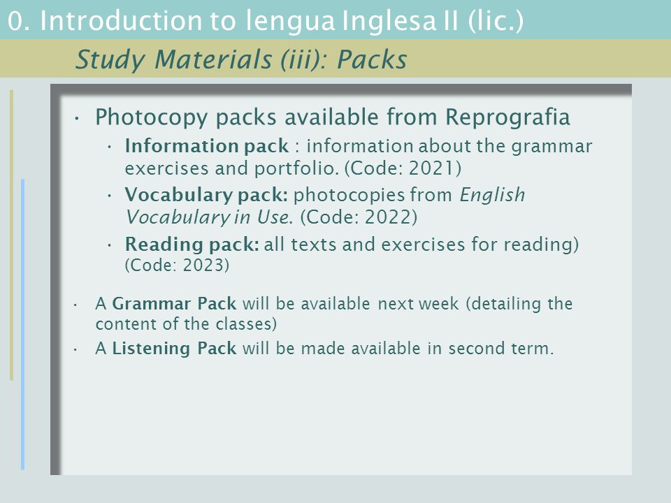 0. Introduction to lengua Inglesa II (lic.) Photocopy packs available from Reprografia Information pack : information about the grammar exercises and