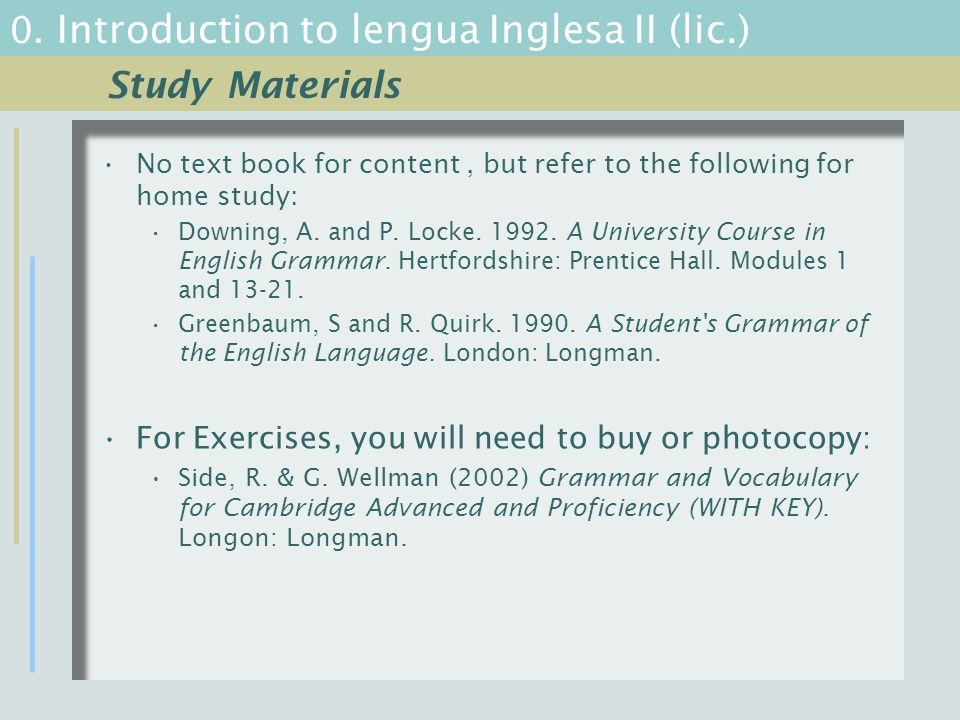 0. Introduction to lengua Inglesa II (lic.) No text book for content, but refer to the following for home study: Downing, A. and P. Locke. 1992. A Uni