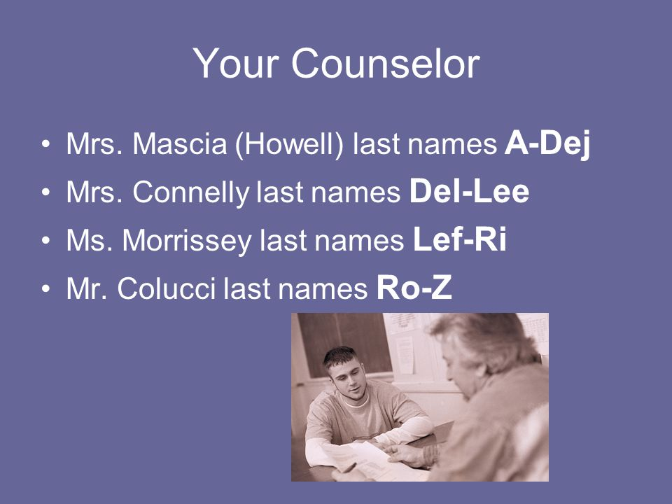 Your Counselor Mrs. Mascia (Howell) last names A-Dej Mrs.