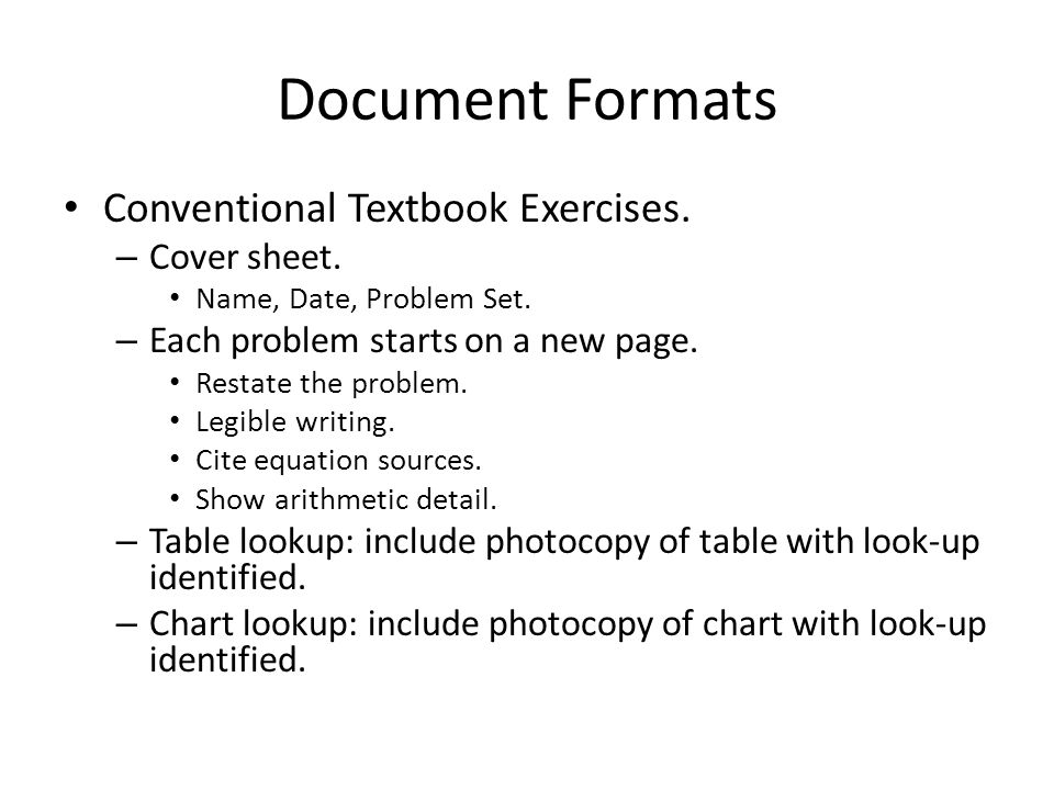 Document Formats Conventional Textbook Exercises. – Cover sheet. Name, Date, Problem Set. – Each problem starts on a new page. Restate the problem. Le