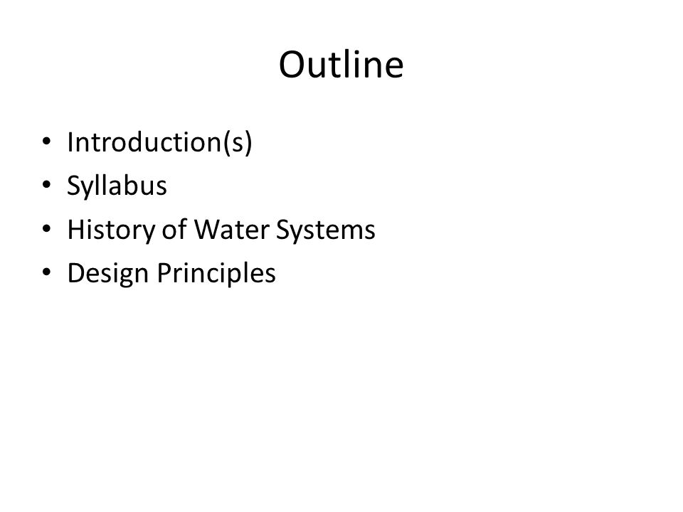 Outline Introduction(s) Syllabus History of Water Systems Design Principles