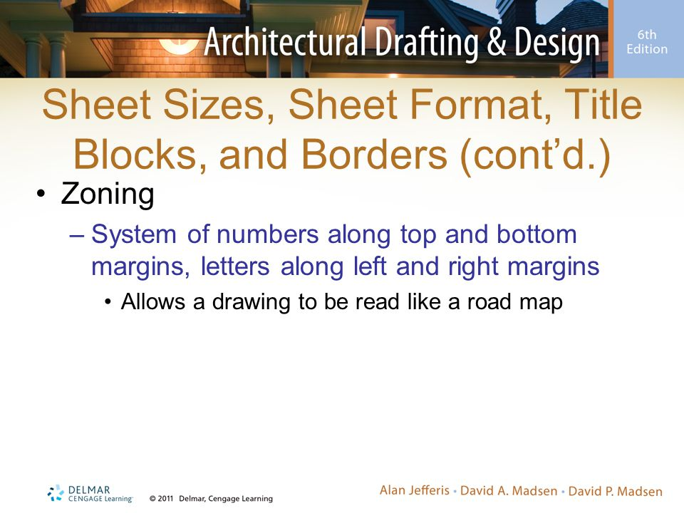 Sheet Sizes, Sheet Format, Title Blocks, and Borders (cont'd.) Zoning –System of numbers along top and bottom margins, letters along left and right ma