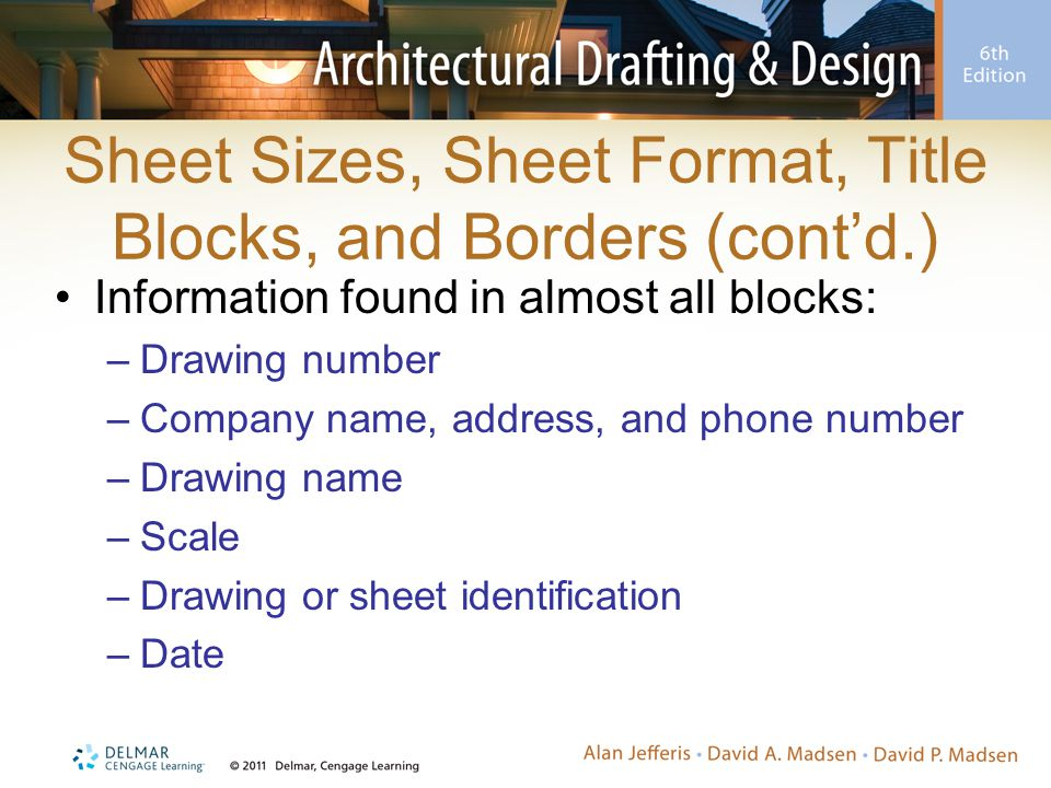 Sheet Sizes, Sheet Format, Title Blocks, and Borders (cont'd.) Information found in almost all blocks: –Drawing number –Company name, address, and pho