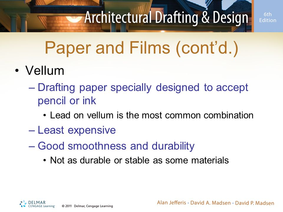 Paper and Films (cont'd.) Vellum –Drafting paper specially designed to accept pencil or ink Lead on vellum is the most common combination –Least expen