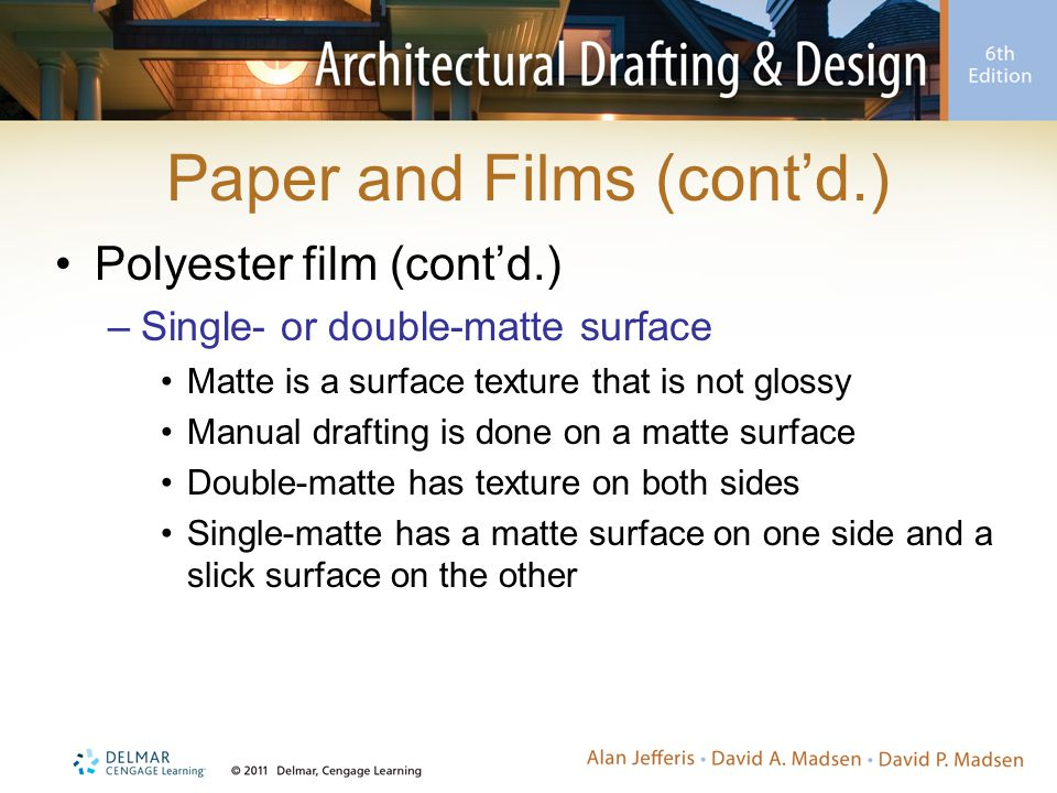 Paper and Films (cont'd.) Polyester film (cont'd.) –Single- or double-matte surface Matte is a surface texture that is not glossy Manual drafting is d
