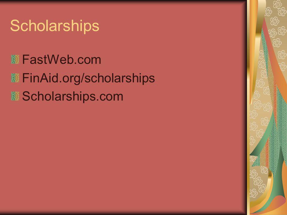 Scholarships FastWeb.com FinAid.org/scholarships Scholarships.com