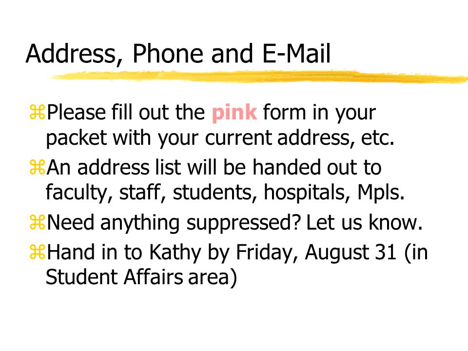 Address, Phone and E-Mail zPlease fill out the pink form in your packet with your current address, etc.
