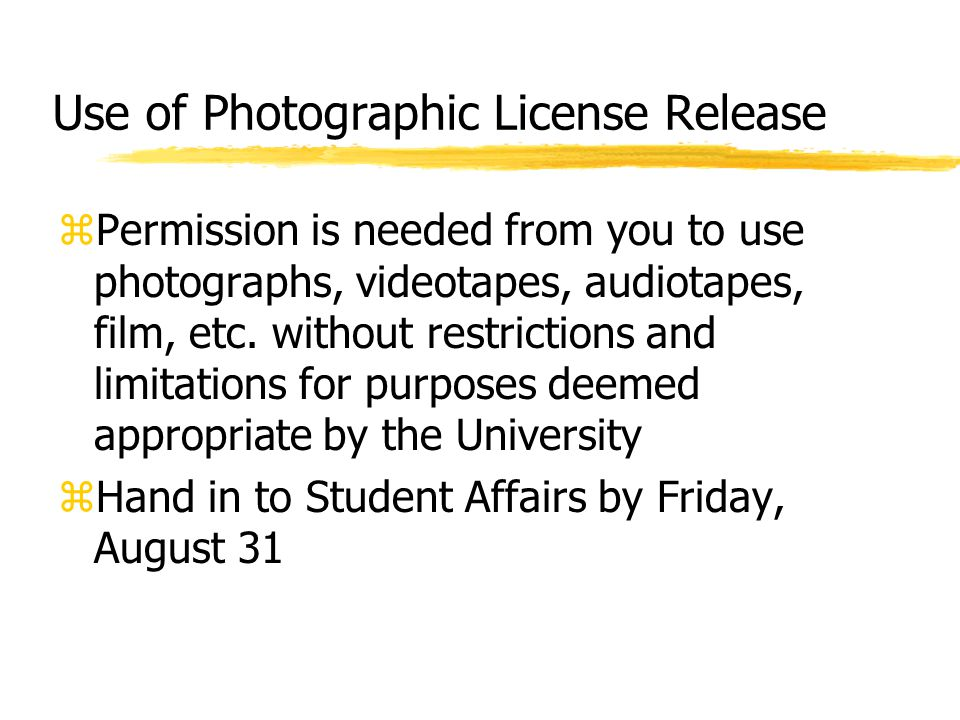 Use of Photographic License Release zPermission is needed from you to use photographs, videotapes, audiotapes, film, etc.