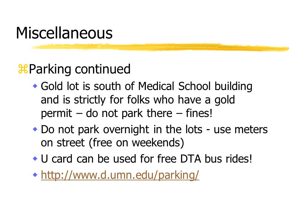 Miscellaneous zParking continued wGold lot is south of Medical School building and is strictly for folks who have a gold permit – do not park there – fines.