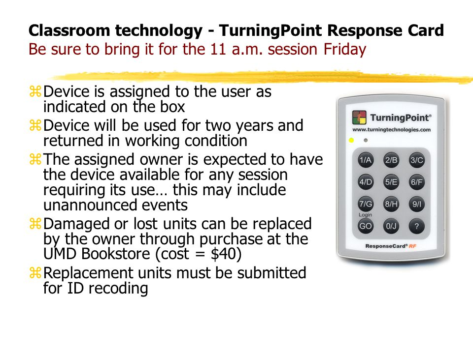 Classroom technology - TurningPoint Response Card Be sure to bring it for the 11 a.m.