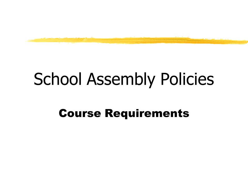 School Assembly Policies Course Requirements