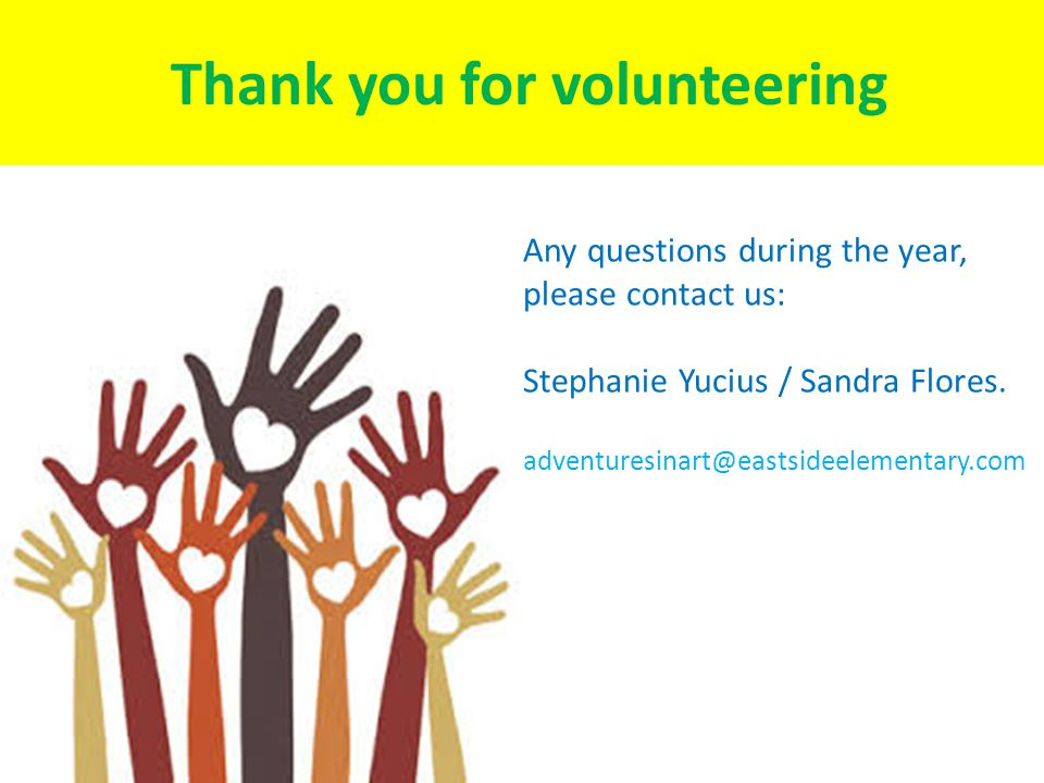 Any questions during the year, please contact us: Stephanie Yucius / Sandra Flores. adventuresinart@eastsideelementary.com Thank you for volunteering