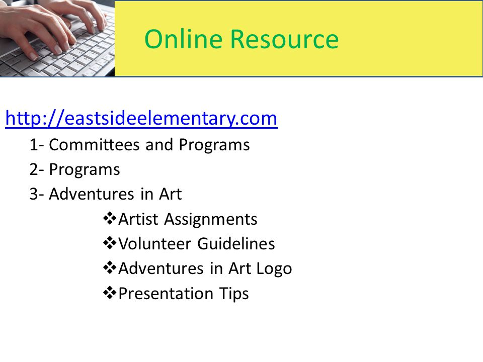 Online Resource http://eastsideelementary.com 1- Committees and Programs 2- Programs 3- Adventures in Art  Artist Assignments  Volunteer Guidelines
