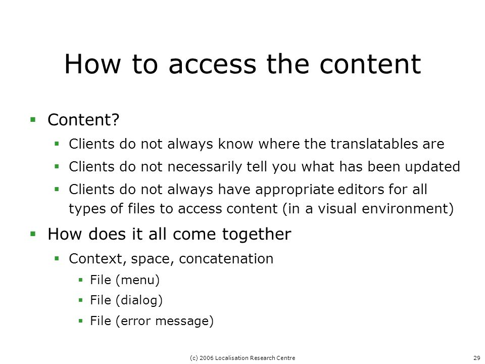 (c) 2006 Localisation Research Centre29 How to access the content  Content.
