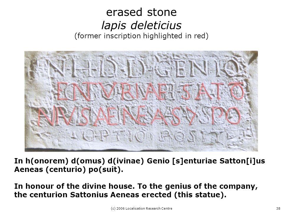 (c) 2006 Localisation Research Centre38 In h(onorem) d(omus) d(ivinae) Genio [s]enturiae Satton[i]us Aeneas (centurio) po(suit).