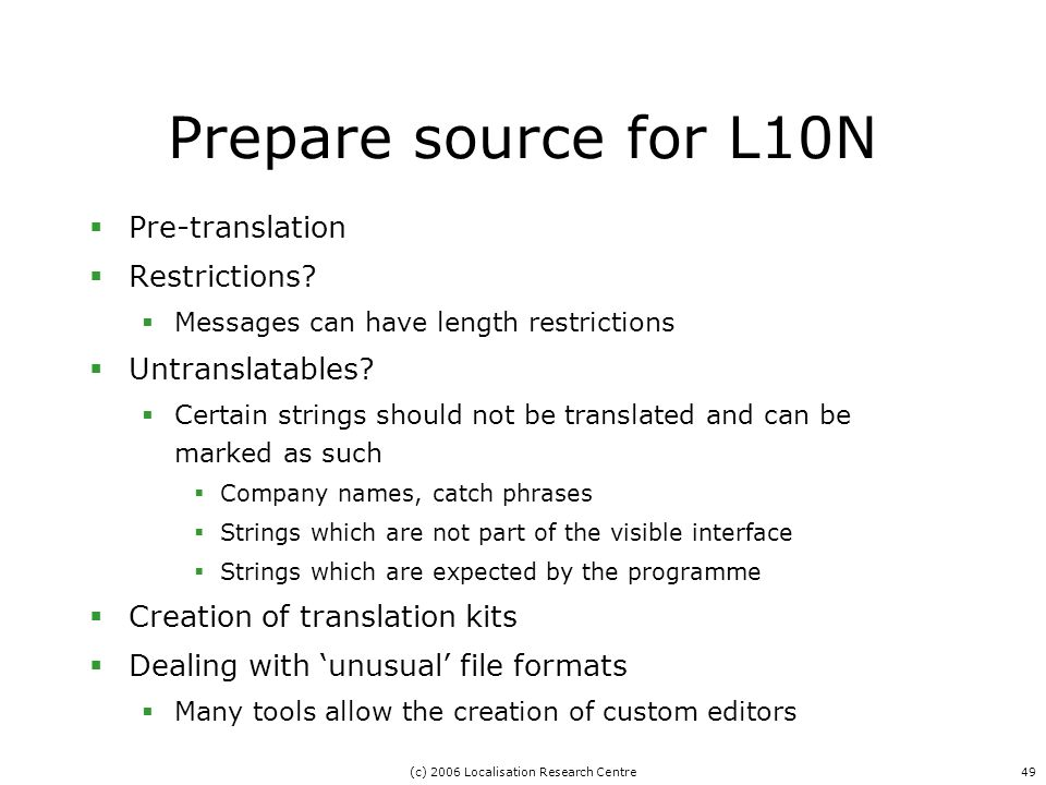 (c) 2006 Localisation Research Centre49 Prepare source for L10N  Pre-translation  Restrictions.