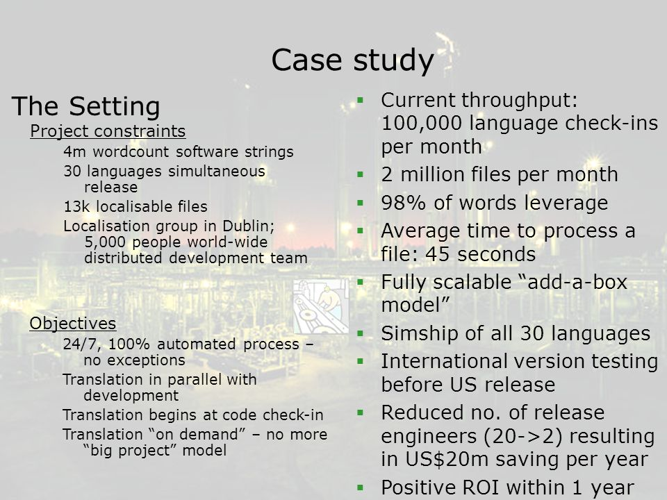 (c) 2006 Localisation Research Centre61 Case study  Current throughput: 100,000 language check-ins per month  2 million files per month  98% of words leverage  Average time to process a file: 45 seconds  Fully scalable add-a-box model  Simship of all 30 languages  International version testing before US release  Reduced no.