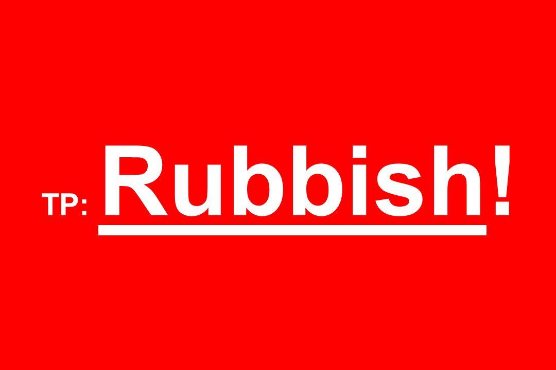 TP: Rubbish!