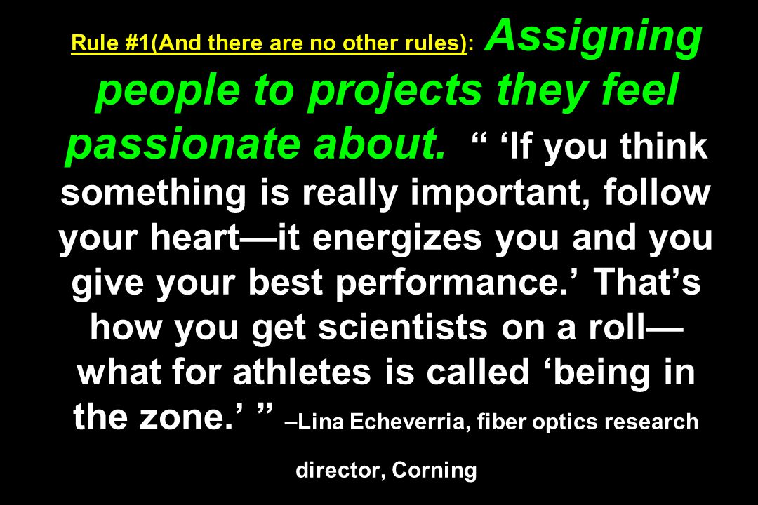Rule #1(And there are no other rules): Assigning people to projects they feel passionate about.
