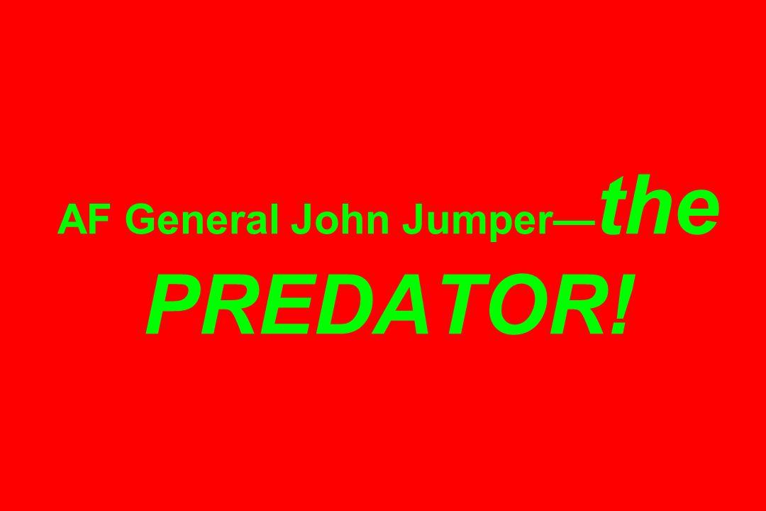 AF General John Jumper— the PREDATOR!