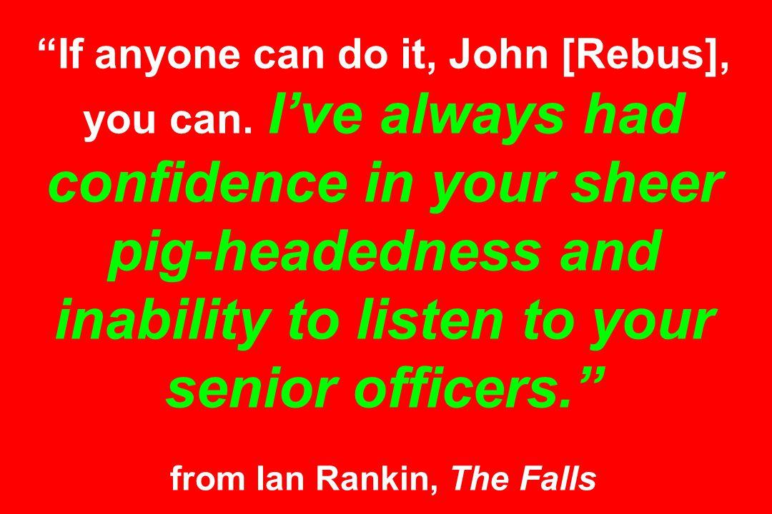 If anyone can do it, John [Rebus], you can.