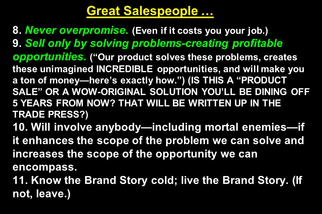 Great Salespeople … 8. Never overpromise. (Even if it costs you your job.) 9.