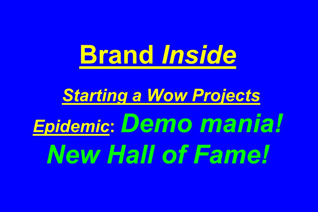 Brand Inside Starting a Wow Projects Epidemic: Demo mania! New Hall of Fame!