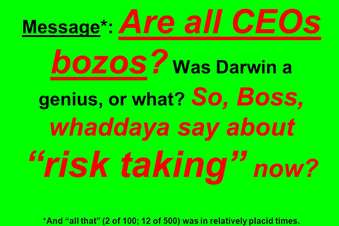 Message*: Are all CEOs bozos. Was Darwin a genius, or what.