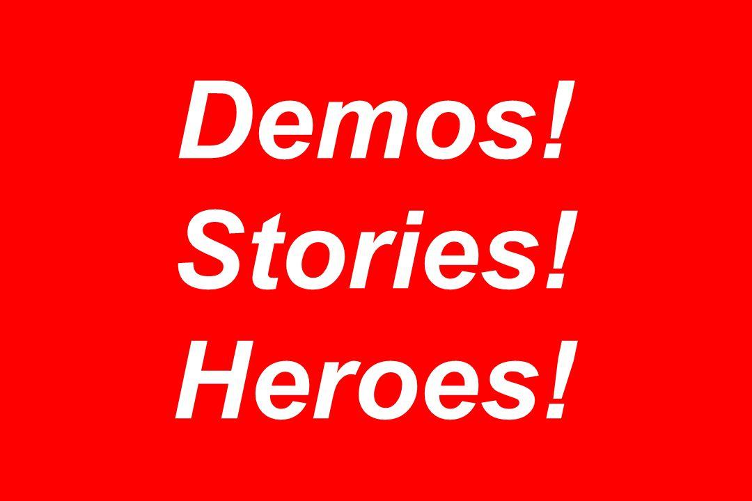 Demos! Stories! Heroes!