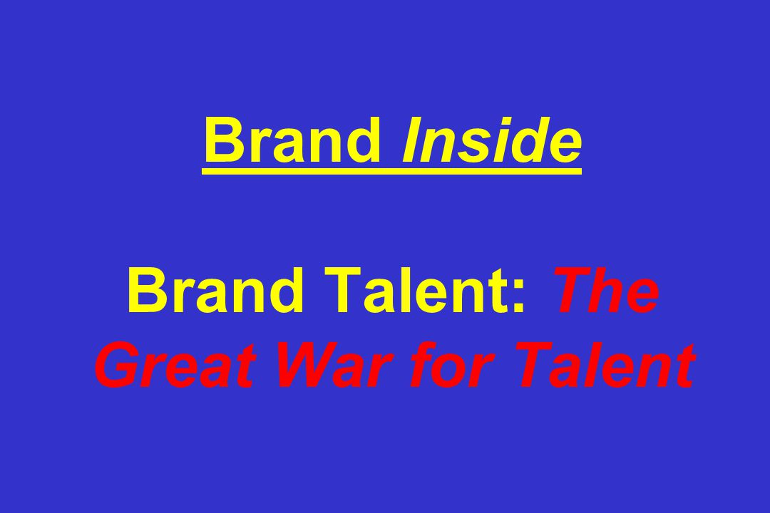 Brand Inside Brand Talent: The Great War for Talent