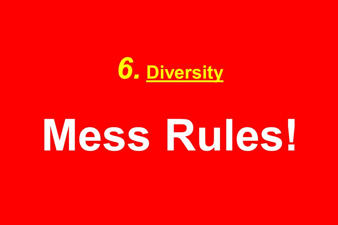 6. Diversity Mess Rules!