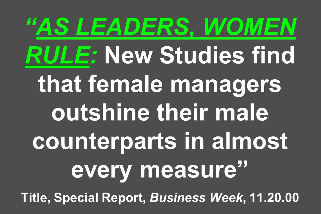 AS LEADERS, WOMEN RULE: New Studies find that female managers outshine their male counterparts in almost every measure Title, Special Report, Business Week, 11.20.00