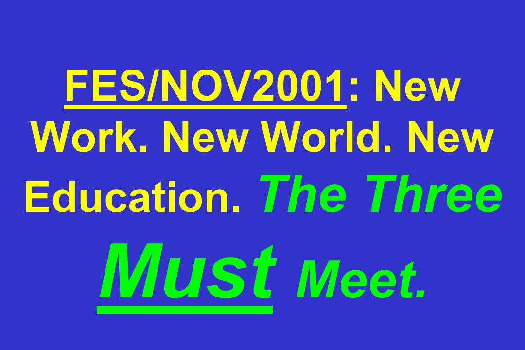 FES/NOV2001: New Work. New World. New Education. The Three Must Meet.