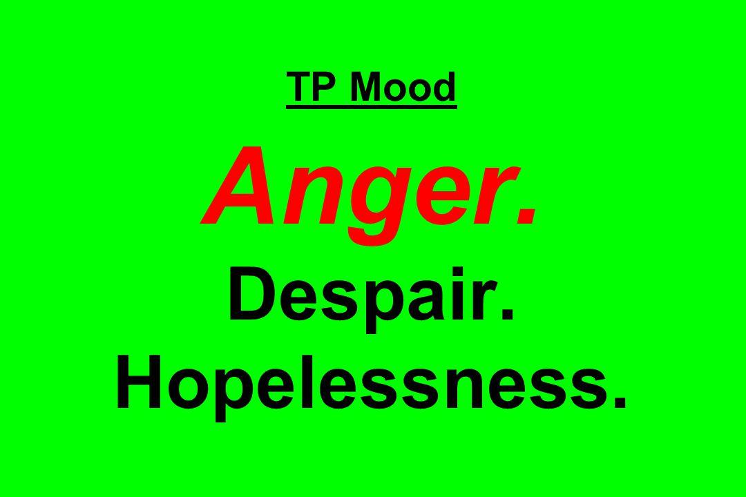 TP Mood Anger. Despair. Hopelessness.