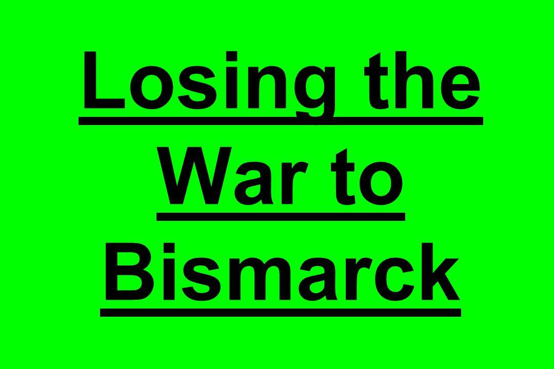 Losing the War to Bismarck