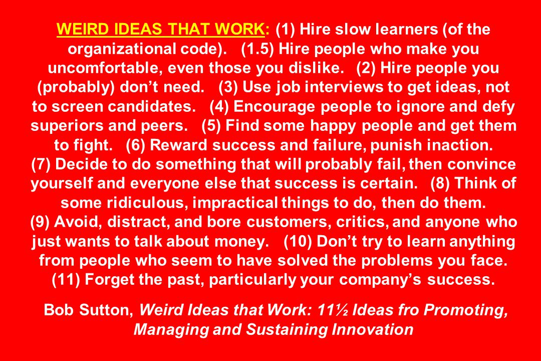 WEIRD IDEAS THAT WORK: (1) Hire slow learners (of the organizational code).