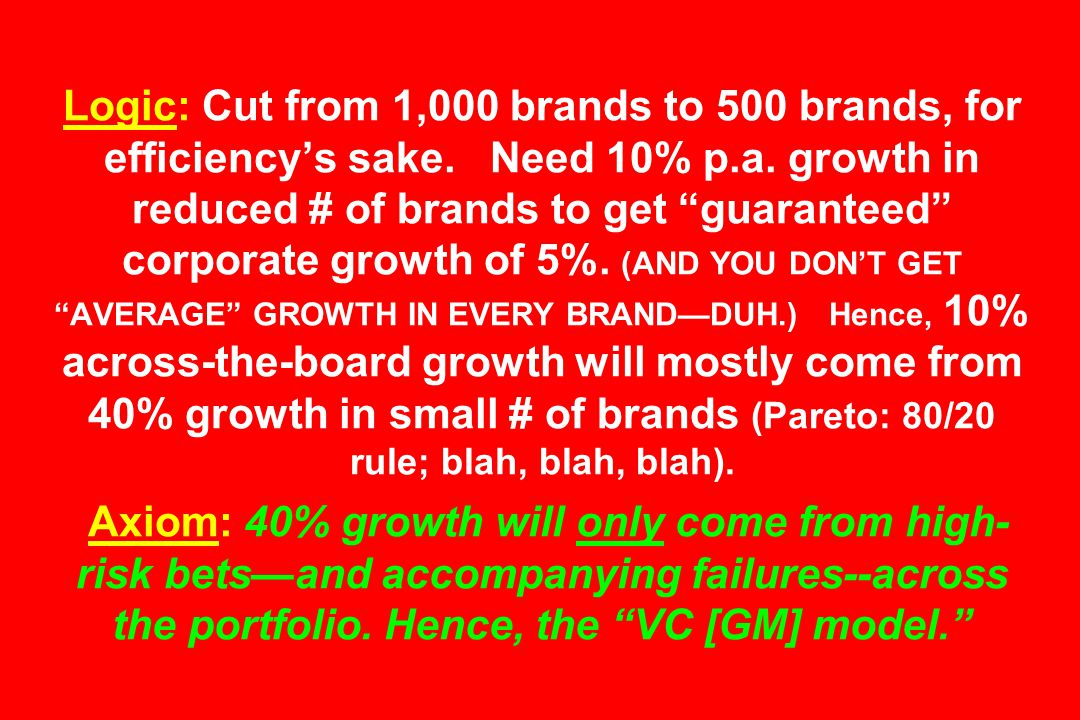 Logic: Cut from 1,000 brands to 500 brands, for efficiency's sake.